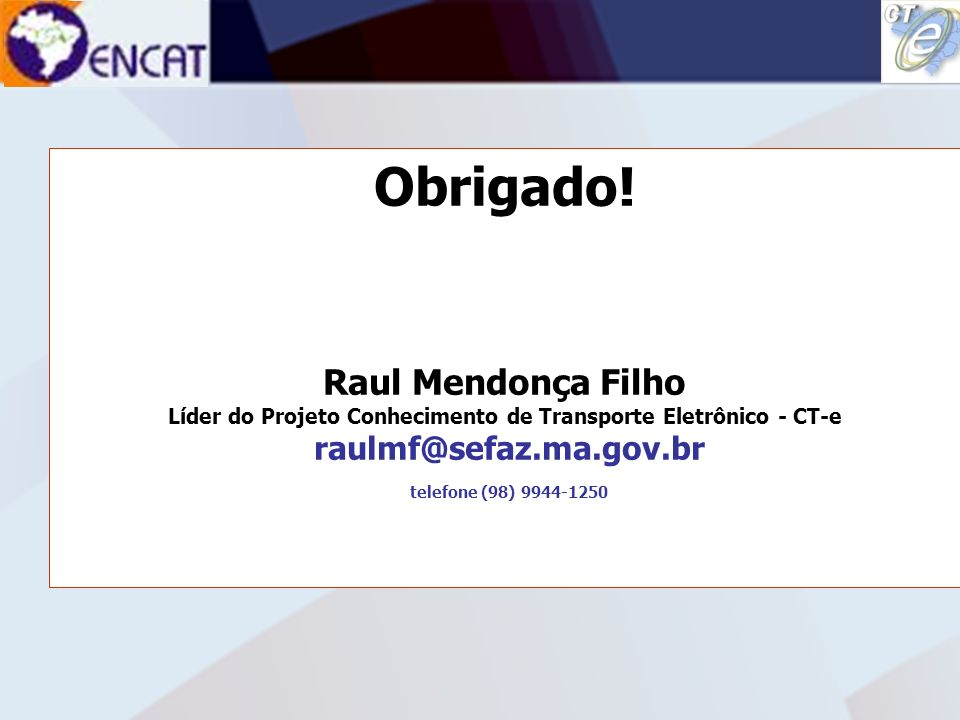 Soluções Tecnológicas em Administração Tributária ENCAT – ENCONTRO NACIONAL DE COORDENADORES E ADMINISTRADORES TRIBUTÁRIOS ESTADUAIS Obrigado! Raul Me