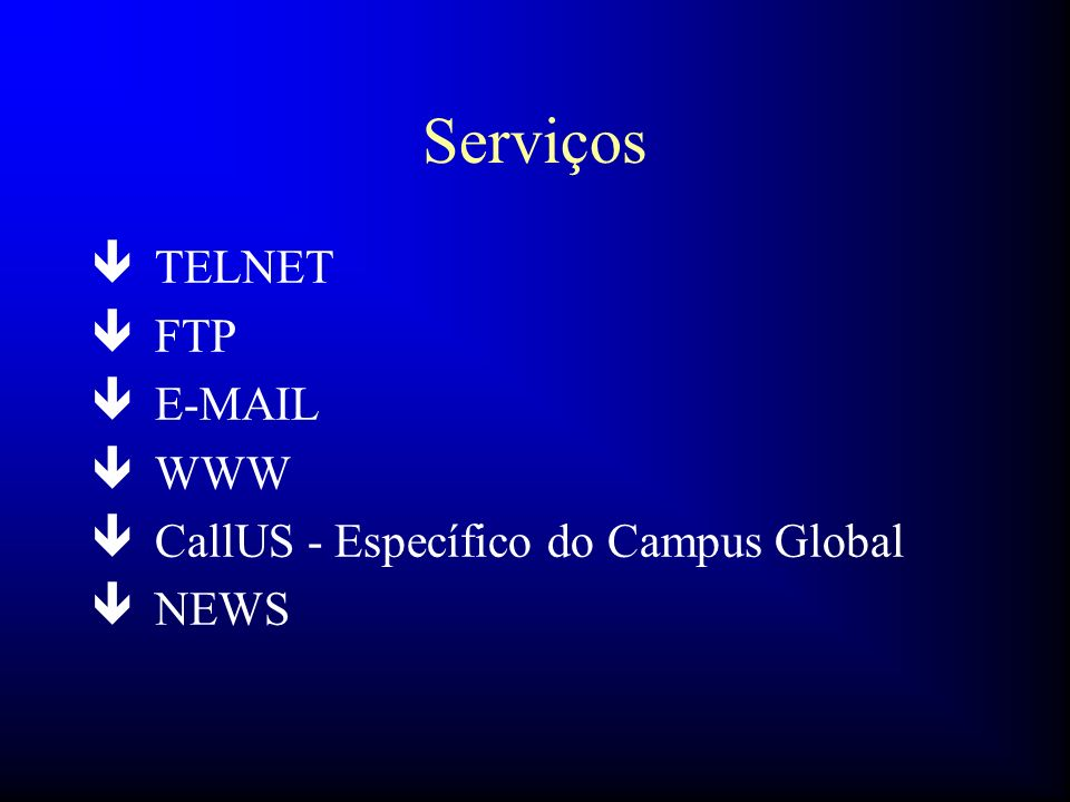 Serviços ê TELNET ê FTP ê E-MAIL ê WWW ê CallUS - Específico do Campus Global ê NEWS