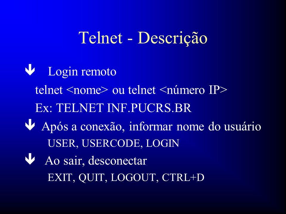 Telnet - Descrição ê Login remoto telnet ou telnet Ex: TELNET INF.PUCRS.BR ê Após a conexão, informar nome do usuário USER, USERCODE, LOGIN ê Ao sair,