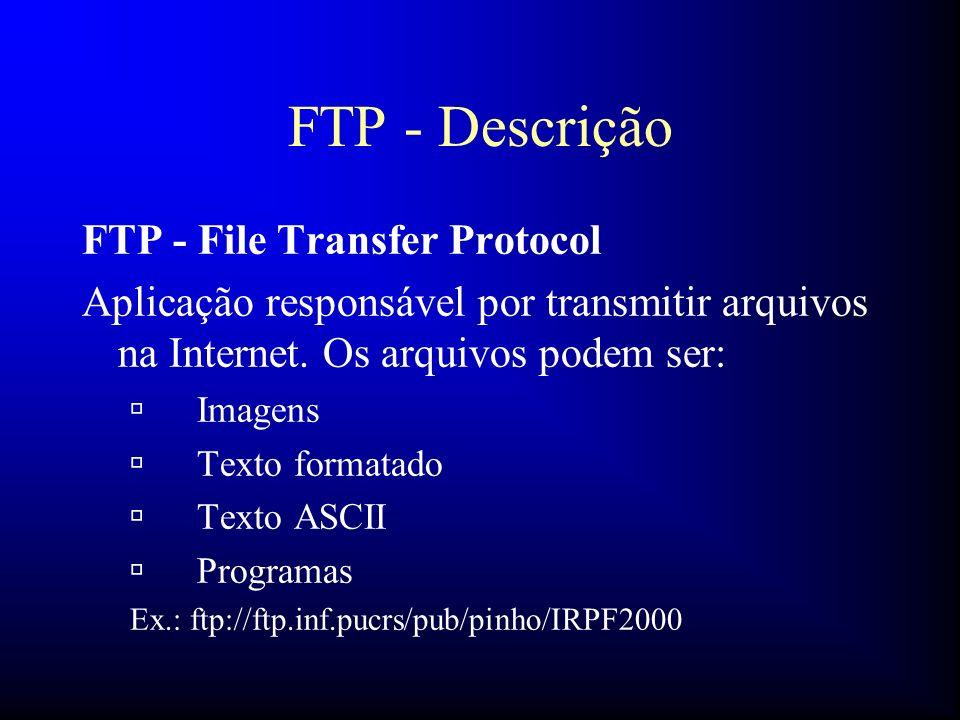 FTP - Descrição FTP - File Transfer Protocol Aplicação responsável por transmitir arquivos na Internet. Os arquivos podem ser: ú Imagens ú Texto forma