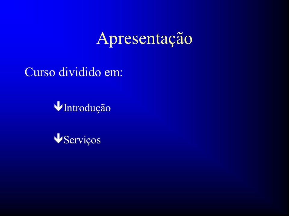 Apresentação Curso dividido em: ê Introdução ê Serviços