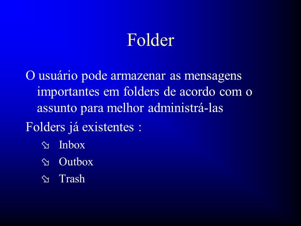 Folder O usuário pode armazenar as mensagens importantes em folders de acordo com o assunto para melhor administrá-las Folders já existentes : ø Inbox