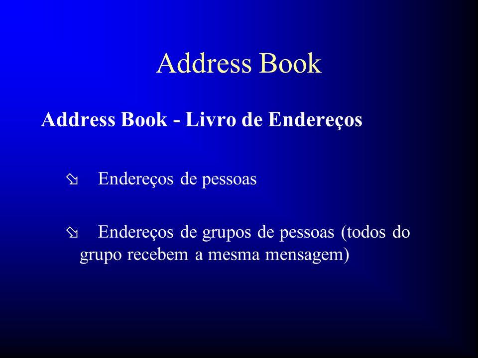 Address Book Address Book - Livro de Endereços ø Endereços de pessoas ø Endereços de grupos de pessoas (todos do grupo recebem a mesma mensagem)