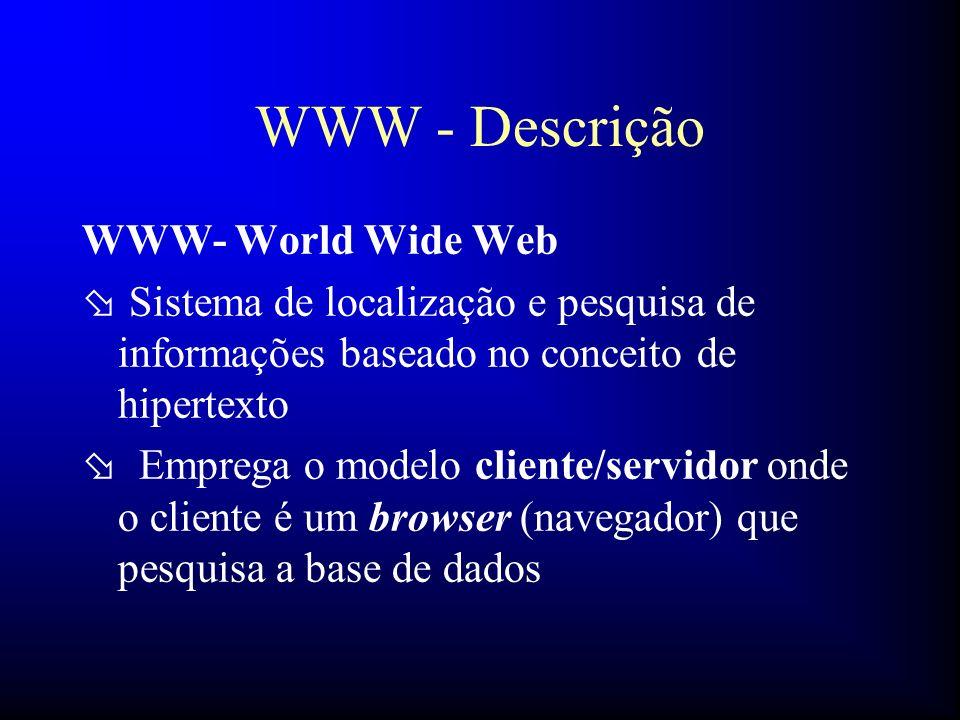 WWW - Descrição WWW- World Wide Web ø Sistema de localização e pesquisa de informações baseado no conceito de hipertexto ø Emprega o modelo cliente/se