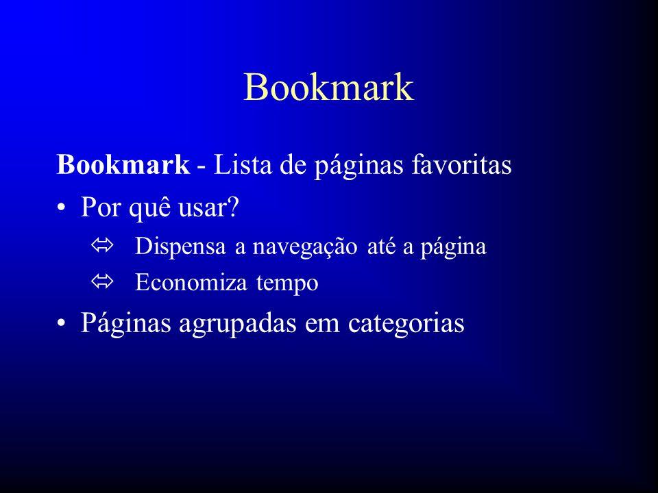 Bookmark Bookmark - Lista de páginas favoritas Por quê usar? ó Dispensa a navegação até a página ó Economiza tempo Páginas agrupadas em categorias