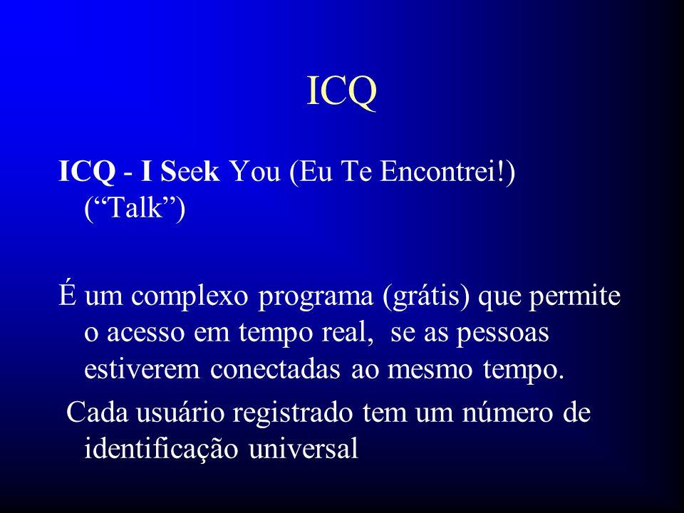 ICQ ICQ - I Seek You (Eu Te Encontrei!) (Talk) É um complexo programa (grátis) que permite o acesso em tempo real, se as pessoas estiverem conectadas