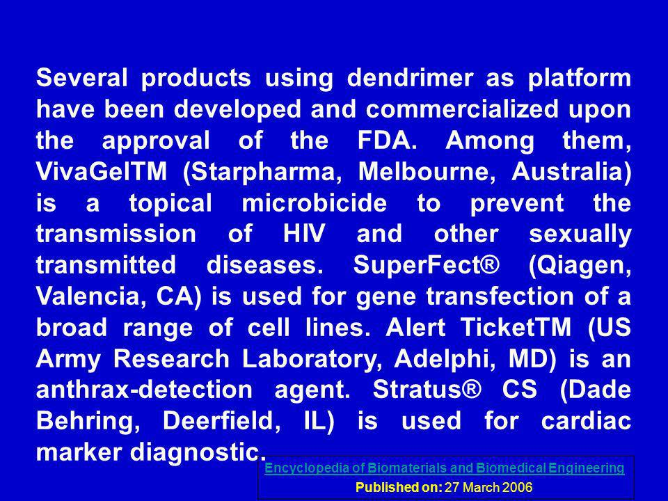 Several products using dendrimer as platform have been developed and commercialized upon the approval of the FDA. Among them, VivaGelTM (Starpharma, M