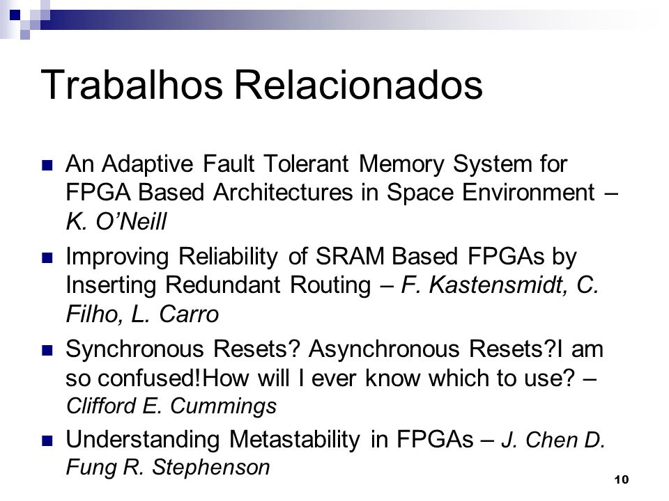 Trabalhos Relacionados An Adaptive Fault Tolerant Memory System for FPGA Based Architectures in Space Environment – K. ONeill Improving Reliability of