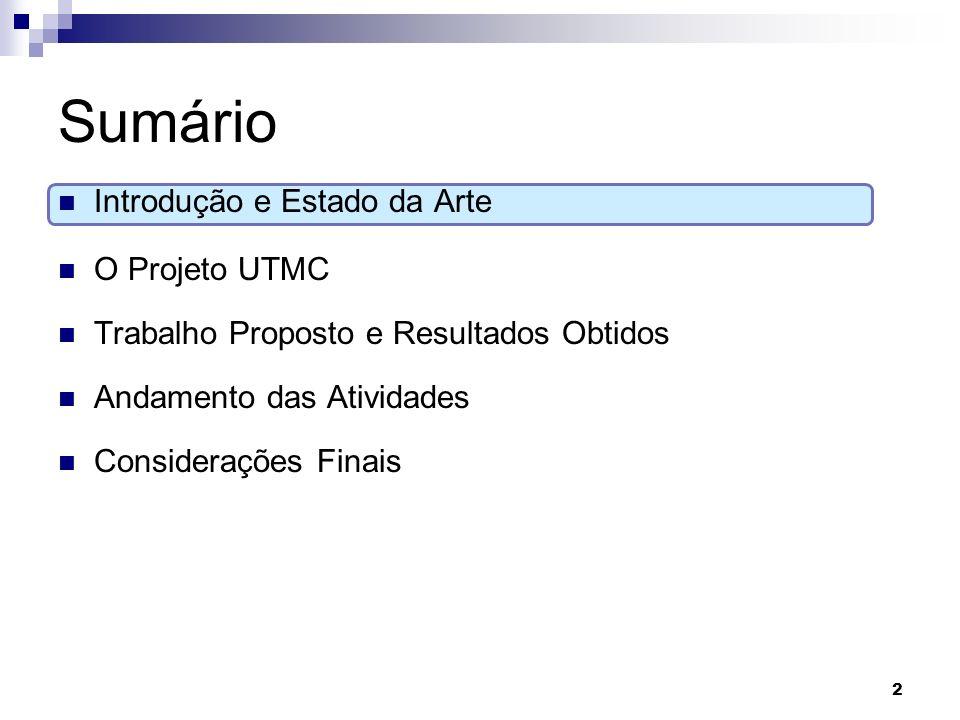 Sumário Introdução e Estado da Arte O Projeto UTMC Trabalho Proposto e Resultados Obtidos Andamento das Atividades Considerações Finais 2