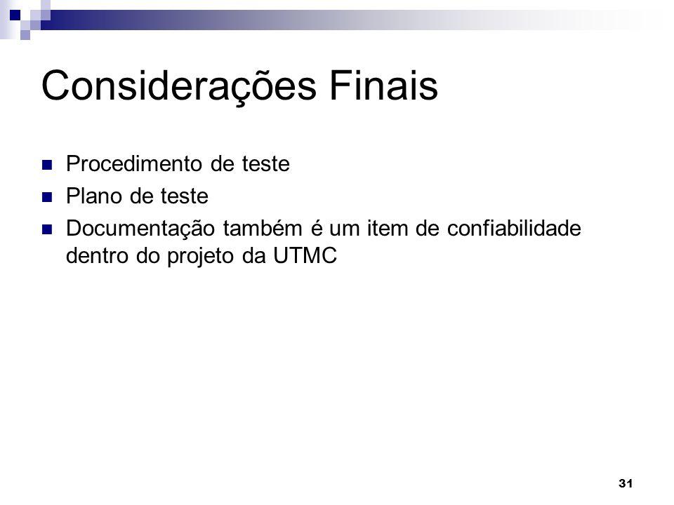 Considerações Finais Procedimento de teste Plano de teste Documentação também é um item de confiabilidade dentro do projeto da UTMC 31