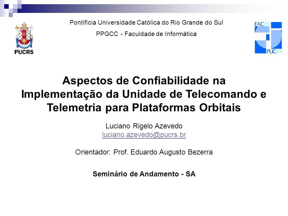 Aspectos de Confiabilidade na Implementação da Unidade de Telecomando e Telemetria para Plataformas Orbitais Luciano Rigelo Azevedo luciano.azevedo@pu