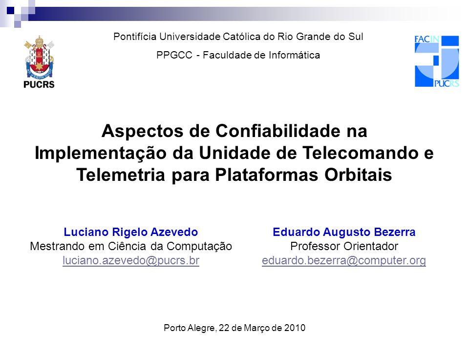 Aspectos de Confiabilidade na Implementação da Unidade de Telecomando e Telemetria para Plataformas Orbitais Luciano Rigelo Azevedo Mestrando em Ciênc