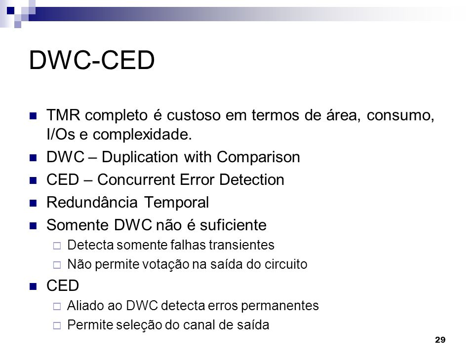 DWC-CED TMR completo é custoso em termos de área, consumo, I/Os e complexidade. DWC – Duplication with Comparison CED – Concurrent Error Detection Red