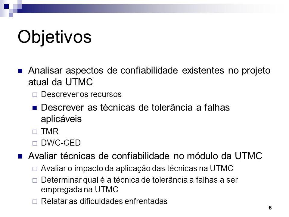 Objetivos Analisar aspectos de confiabilidade existentes no projeto atual da UTMC Descrever os recursos Descrever as técnicas de tolerância a falhas a