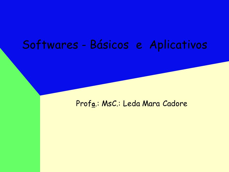 Softwares - Básicos e Aplicativos Prof a.: MsC.: Leda Mara Cadore