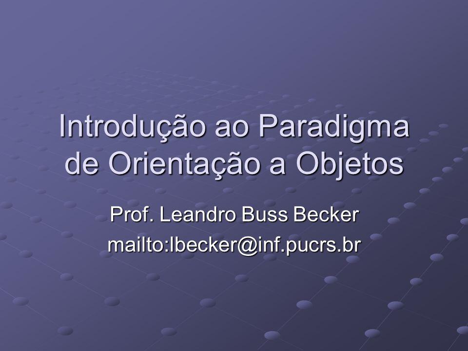 Introdução ao Paradigma de Orientação a Objetos Prof. Leandro Buss Becker mailto:lbecker@inf.pucrs.br
