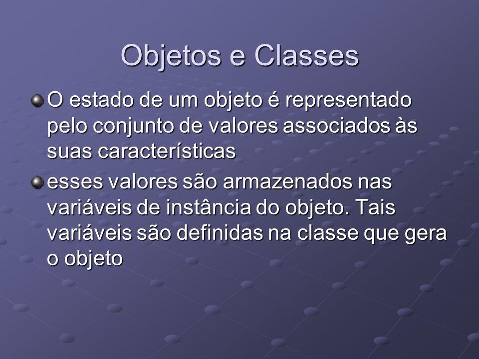 Objetos e Classes O estado de um objeto é representado pelo conjunto de valores associados às suas características esses valores são armazenados nas v
