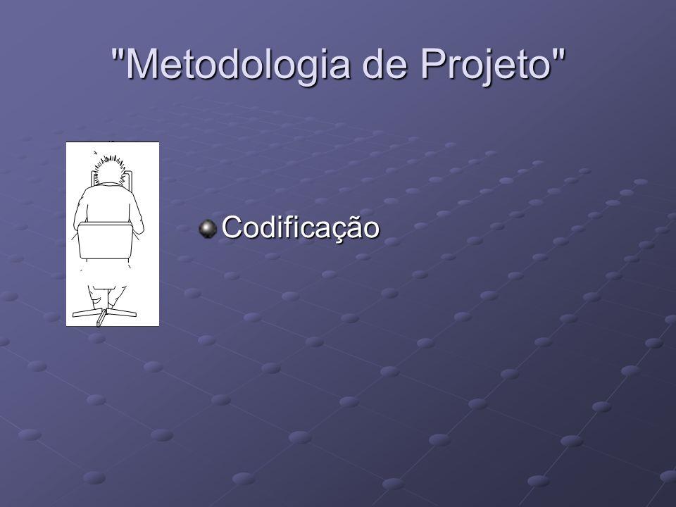 Metodologia de Projeto Codificação
