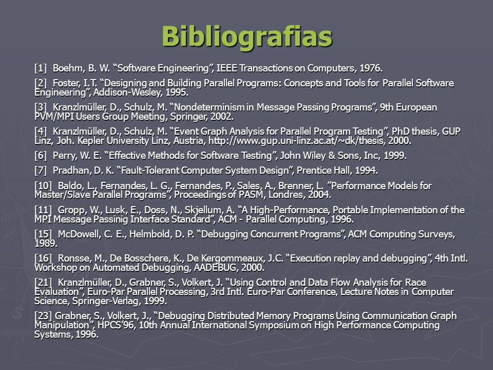 Bibliografias [1] Boehm, B. W. Software Engineering, IEEE Transactions on Computers, 1976. [2] Foster, I.T. Designing and Building Parallel Programs: