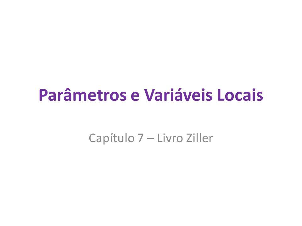 Parâmetros e Variáveis Locais Capítulo 7 – Livro Ziller
