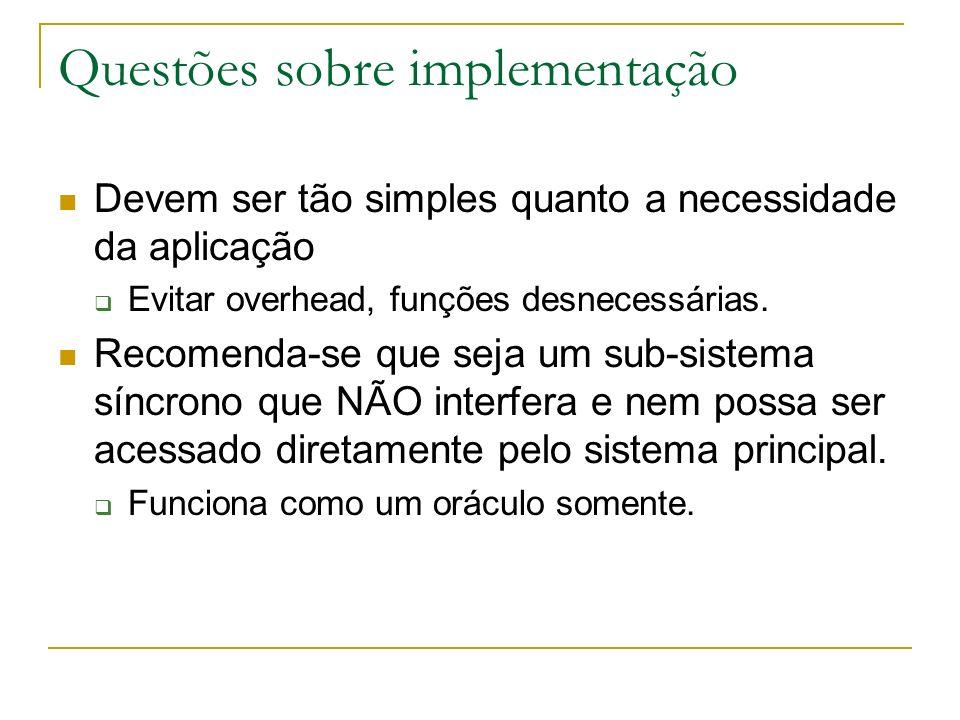 Questões sobre implementação Devem ser tão simples quanto a necessidade da aplicação Evitar overhead, funções desnecessárias.