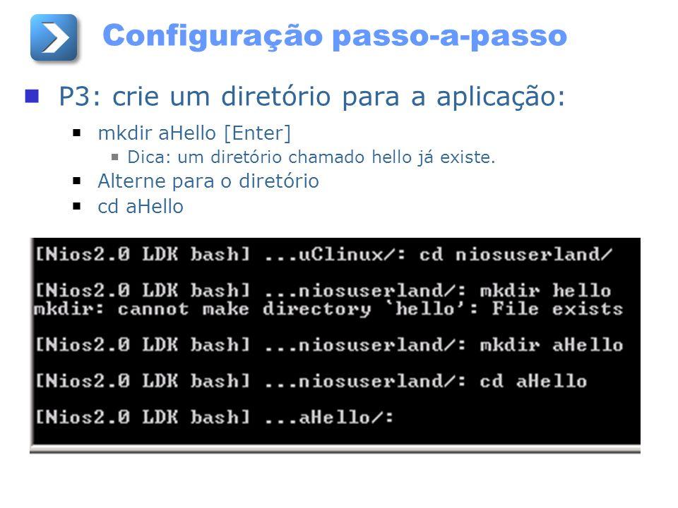 Configuração passo-a-passo P3: crie um diretório para a aplicação: mkdir aHello [Enter] Dica: um diretório chamado hello já existe. Alterne para o dir