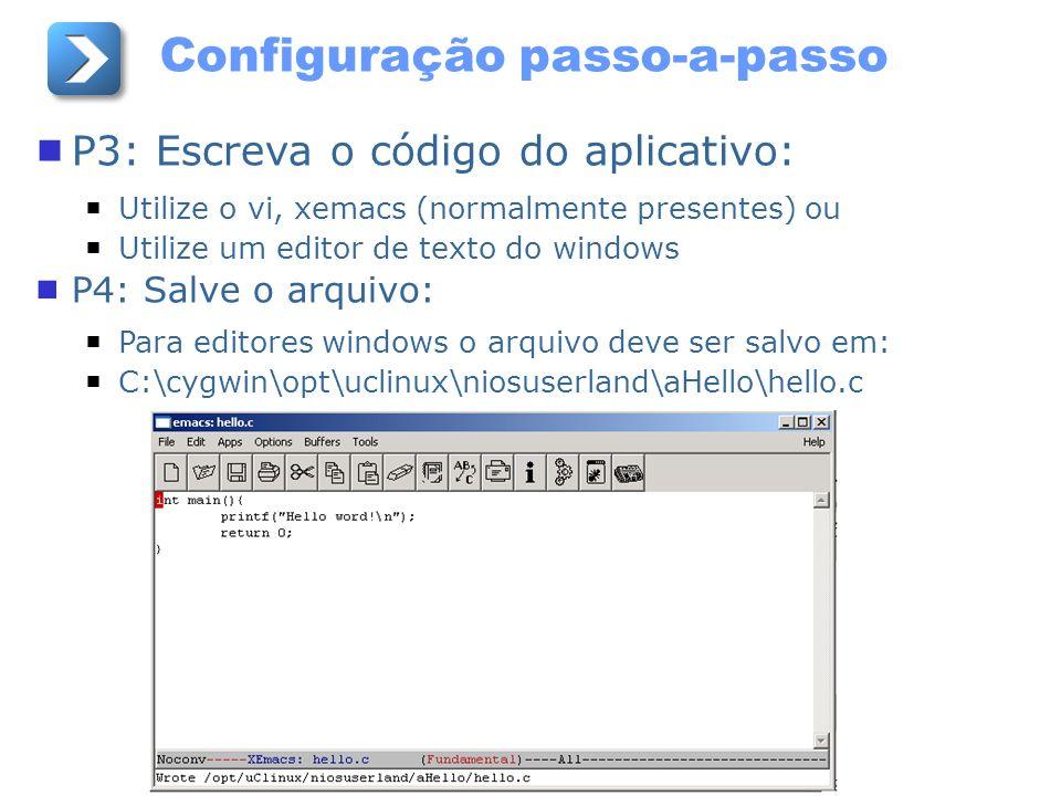 Configuração passo-a-passo P3: Escreva o código do aplicativo: Utilize o vi, xemacs (normalmente presentes) ou Utilize um editor de texto do windows P