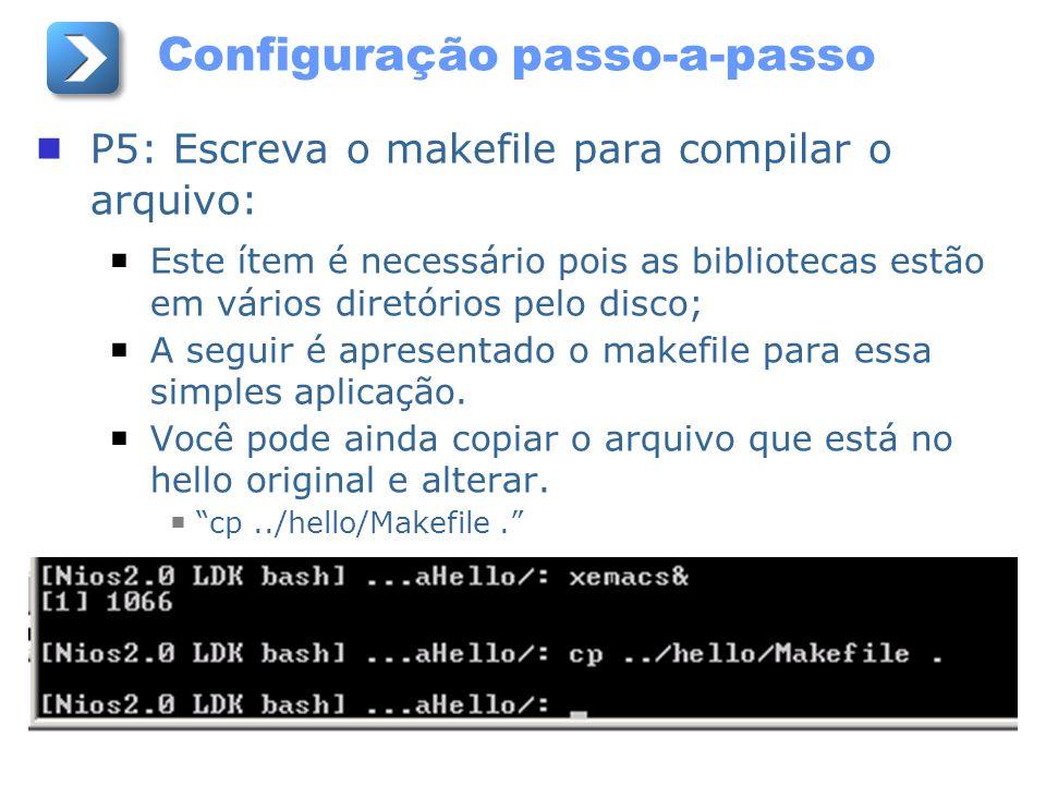 Configuração passo-a-passo P5: Escreva o makefile para compilar o arquivo: Este ítem é necessário pois as bibliotecas estão em vários diretórios pelo