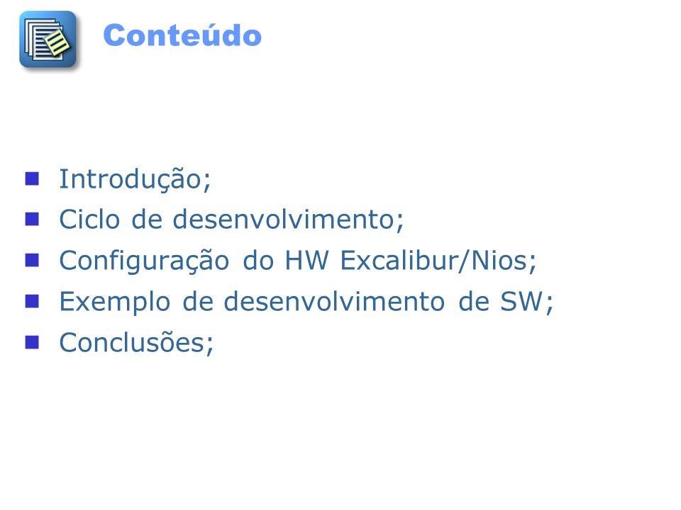 Conteúdo Introdução; Ciclo de desenvolvimento; Configuração do HW Excalibur/Nios; Exemplo de desenvolvimento de SW; Conclusões;