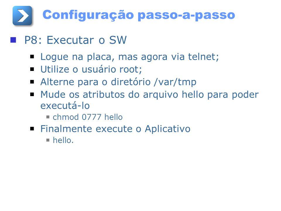 Configuração passo-a-passo P8: Executar o SW Logue na placa, mas agora via telnet; Utilize o usuário root; Alterne para o diretório /var/tmp Mude os a