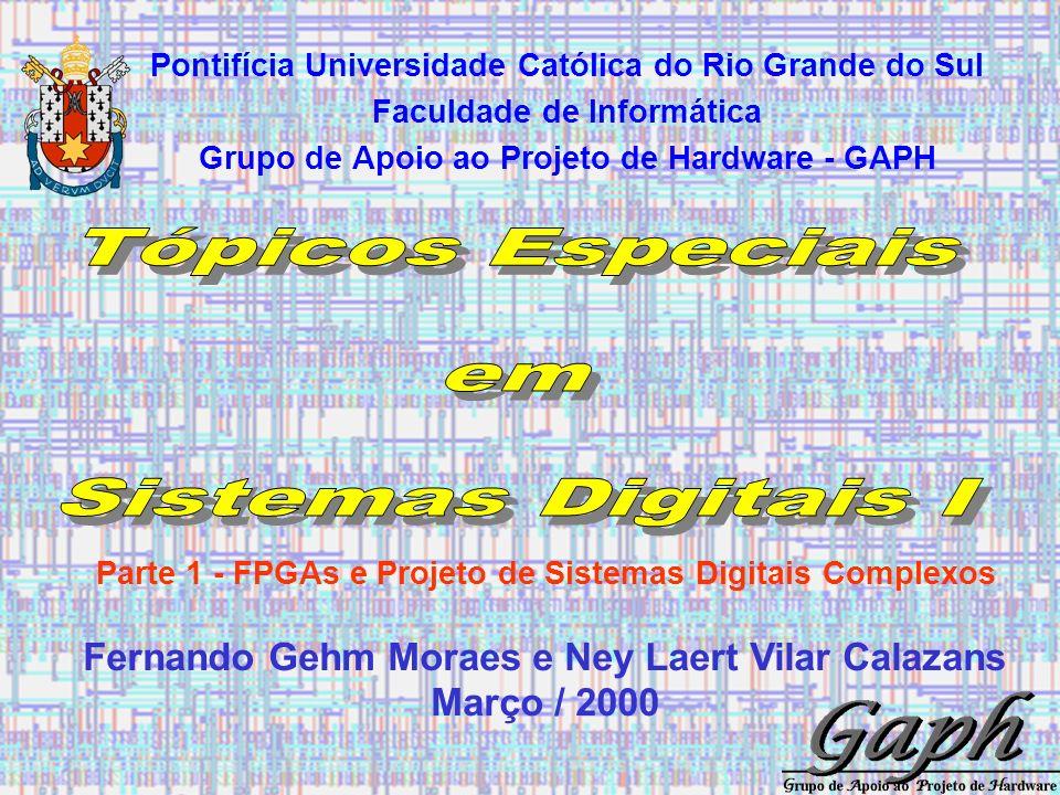 21/58 TÓPICOS ESPECIAIS EM SISTEMAS DIGITAIS I Fernando Gehm Moraes e Ney Laert Vilar Calazans Opções de Arquiteturas Internas Bloco 4x4 Bloco 16x16 Bloco Lógico Hierárquico - Xilinx 6200 –permite a reconfiguração parcial do FPGA Matriz simétrica - Xilinx 4000 –matriz de blocos lógicos com recursos horizontais e verticais de roteamento