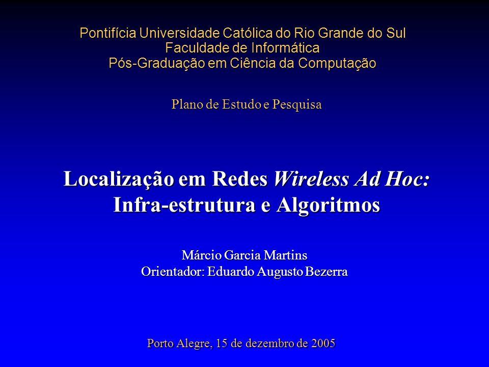 Pontifícia Universidade Católica do Rio Grande do Sul Faculdade de Informática Pós-Graduação em Ciência da Computação Localização em Redes Wireless Ad