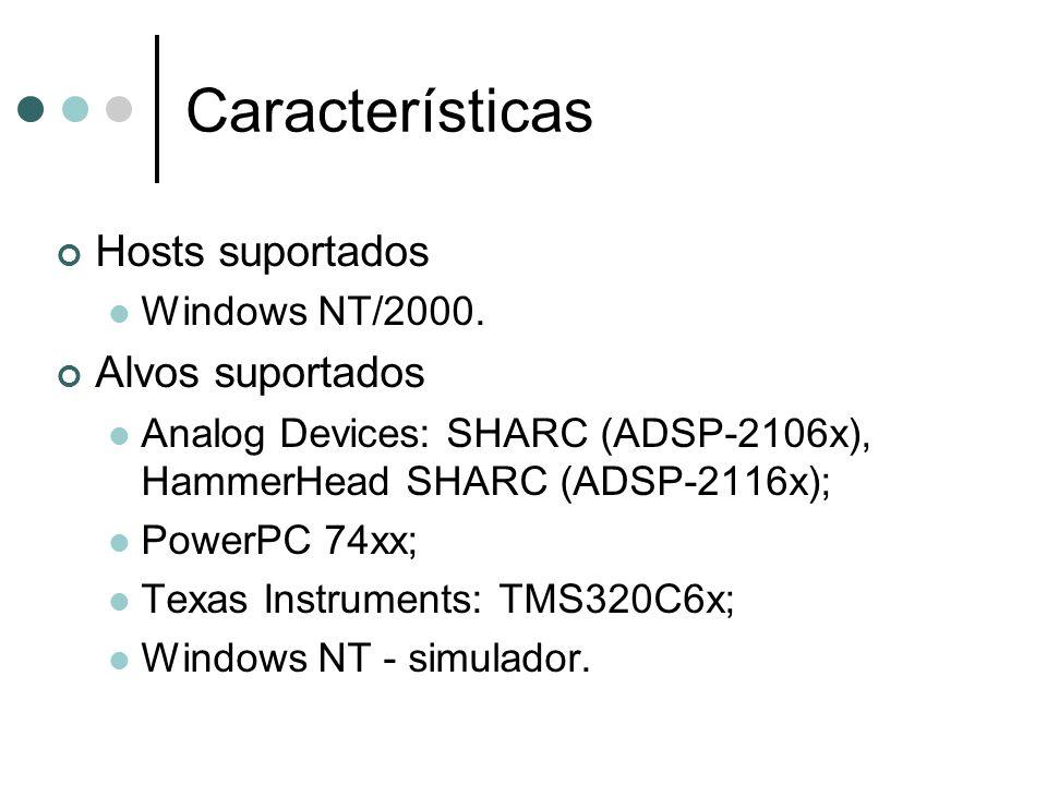 Características Hosts suportados Windows NT/2000. Alvos suportados Analog Devices: SHARC (ADSP-2106x), HammerHead SHARC (ADSP-2116x); PowerPC 74xx; Te