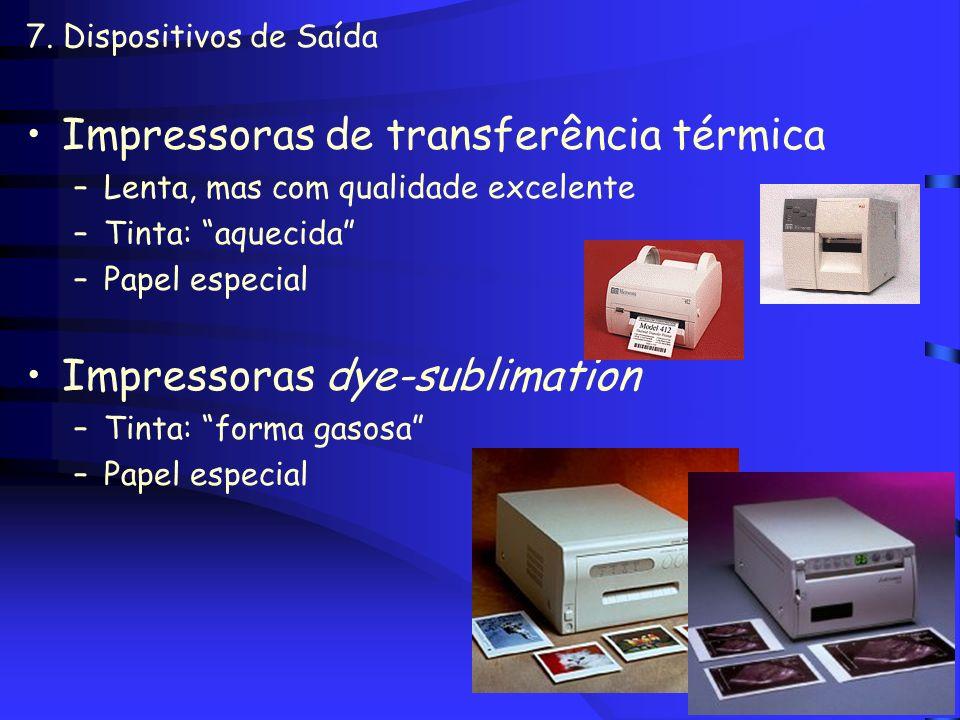 7. Dispositivos de Saída Impressoras de impacto ou matriciais –Agulhas –Velocidade: CPS (Character per Second) –Baixa resolução Impressoras a jato de