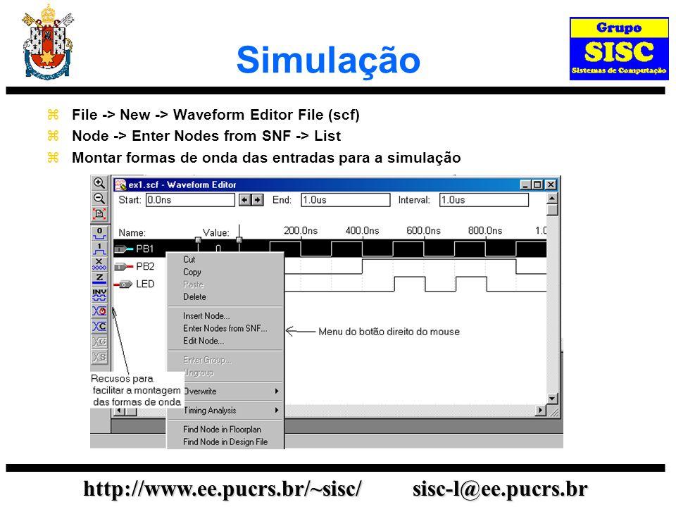 http://www.ee.pucrs.br/~sisc/ sisc-l@ee.pucrs.br Simulação File -> New -> Waveform Editor File (scf) Node -> Enter Nodes from SNF -> List Montar forma