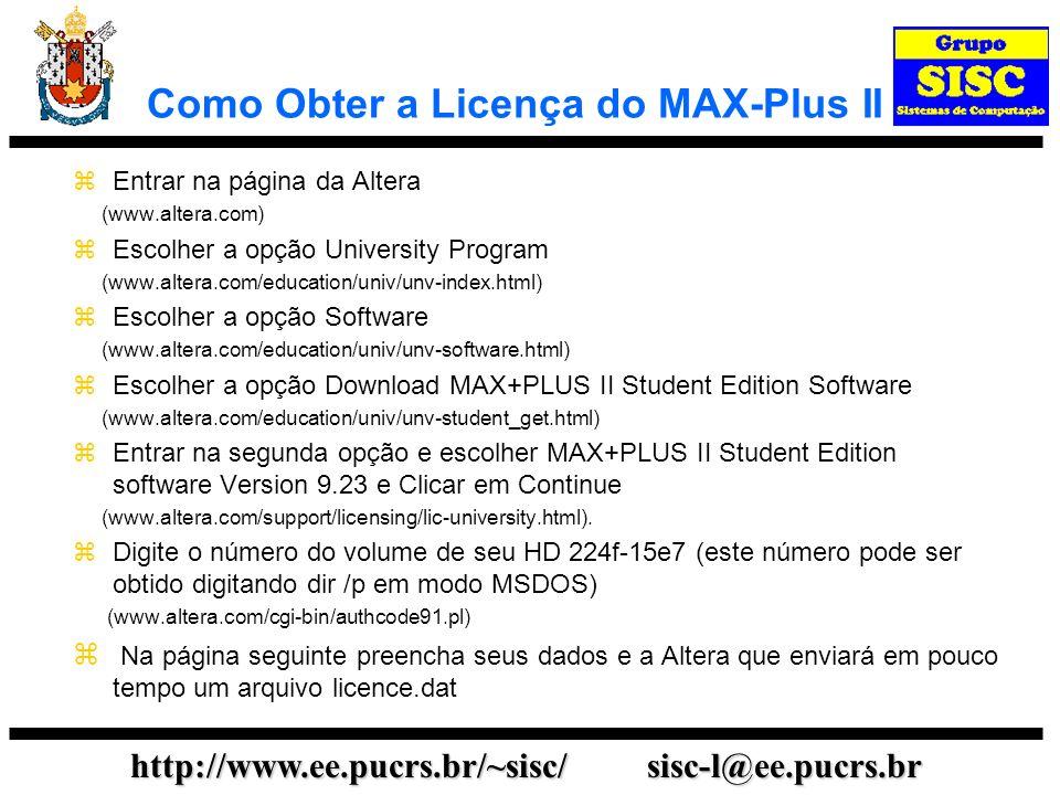 http://www.ee.pucrs.br/~sisc/ sisc-l@ee.pucrs.br Como Obter a Licença do MAX-Plus II Entrar na página da Altera (www.altera.com) Escolher a opção Univ
