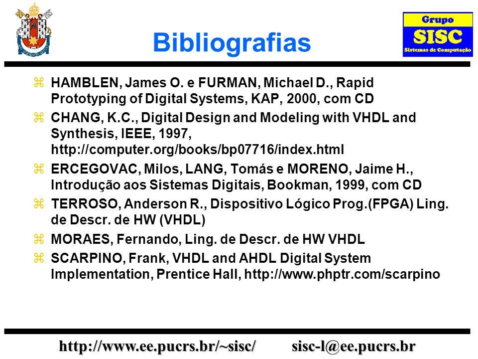 http://www.ee.pucrs.br/~sisc/ sisc-l@ee.pucrs.br Bibliografias HAMBLEN, James O. e FURMAN, Michael D., Rapid Prototyping of Digital Systems, KAP, 2000