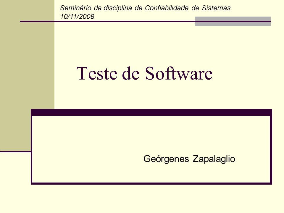 Teste de Software Geórgenes Zapalaglio Seminário da disciplina de Confiabilidade de Sistemas 10/11/2008