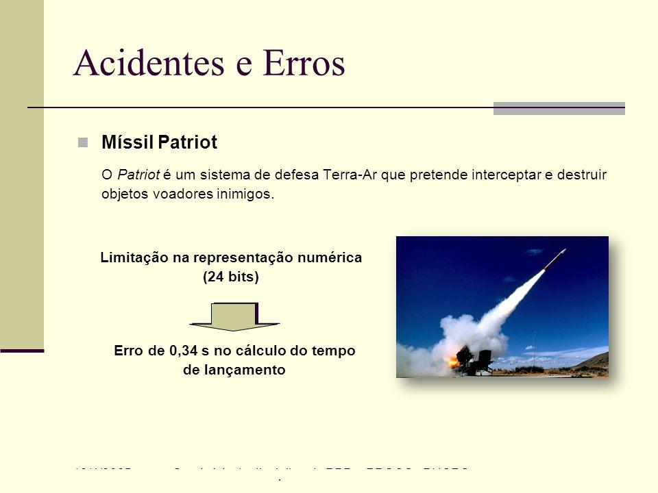 13/4/2005Seminário da disciplina de PPD – PPGCC - PUCRS Acidentes e Erros Míssil Patriot O Patriot é um sistema de defesa Terra-Ar que pretende interc