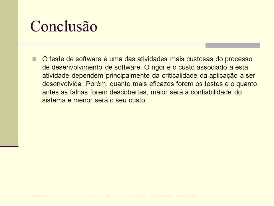 13/4/2005Seminário da disciplina de PPD – PPGCC - PUCRS Conclusão O teste de software é uma das atividades mais custosas do processo de desenvolviment