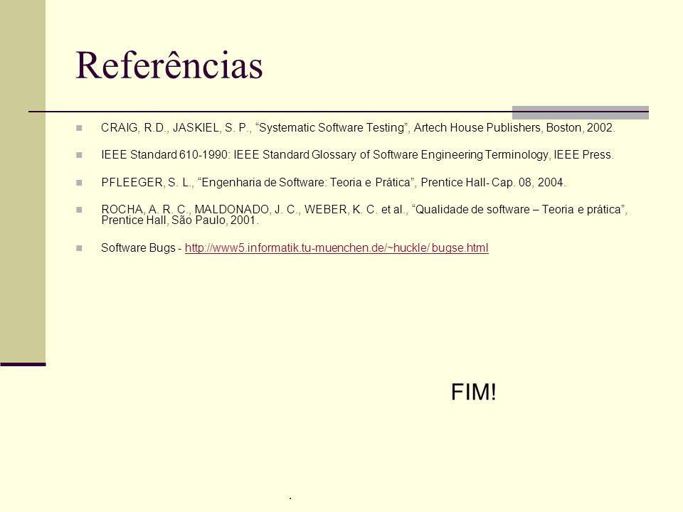 13/4/2005Seminário da disciplina de PPD – PPGCC - PUCRS Referências CRAIG, R.D., JASKIEL, S. P., Systematic Software Testing, Artech House Publishers,