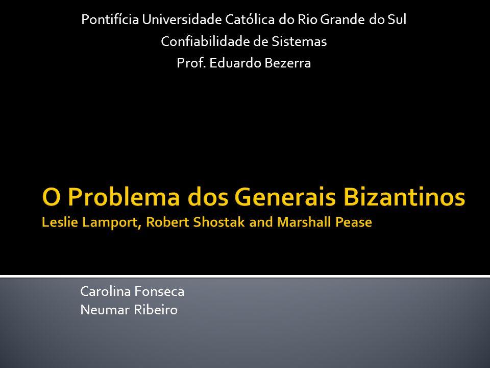 Carolina Fonseca Neumar Ribeiro Pontifícia Universidade Católica do Rio Grande do Sul Confiabilidade de Sistemas Prof. Eduardo Bezerra