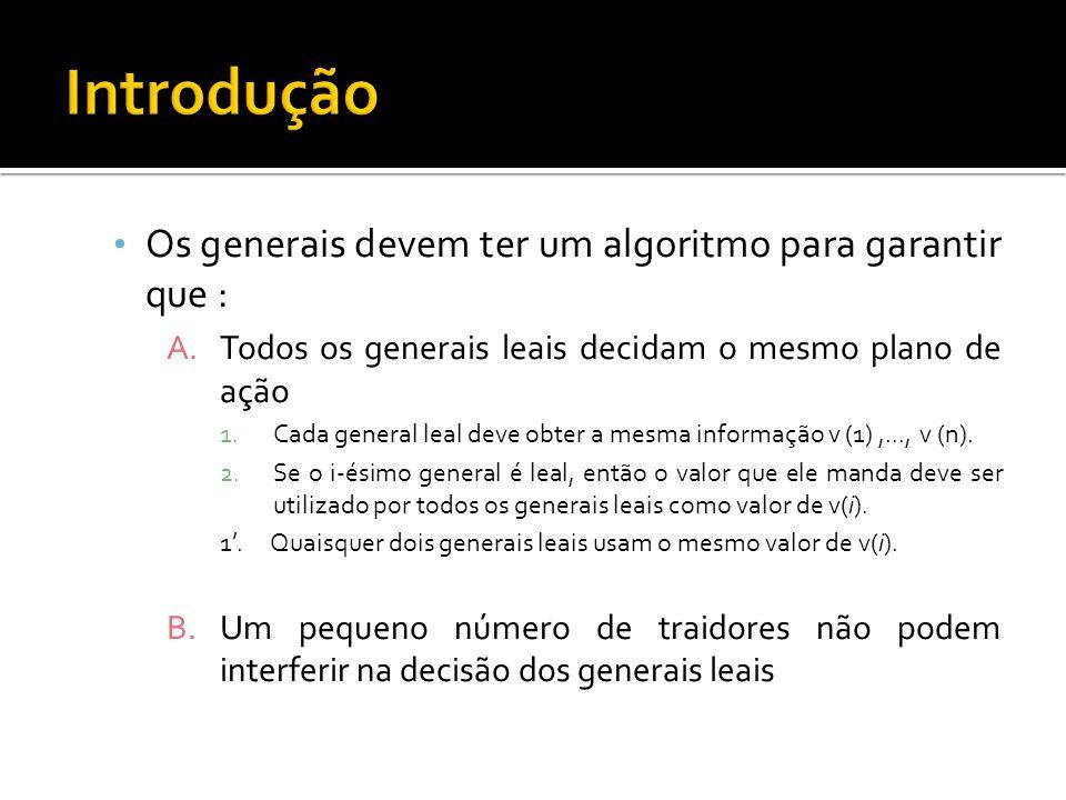 Os generais devem ter um algoritmo para garantir que : A.Todos os generais leais decidam o mesmo plano de ação 1.Cada general leal deve obter a mesma