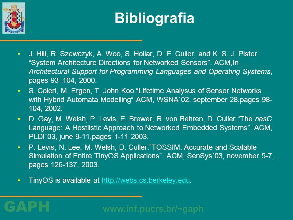 GAPH www.inf.pucrs.br/~gaph Bibliografia J. Hill, R. Szewczyk, A. Woo, S. Hollar, D. E. Culler, and K. S. J. Pister. System Architecture Directions fo