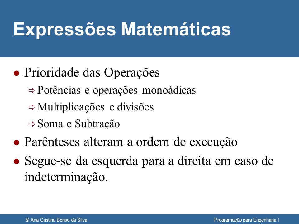 © Ana Cristina Benso da Silva Programação para Engenharia I Expressões Matemáticas l Prioridade das Operações Potências e operações monoádicas Multipl