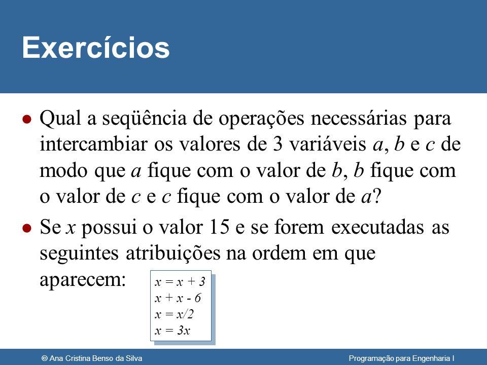 © Ana Cristina Benso da Silva Programação para Engenharia I Exercícios l Qual a seqüência de operações necessárias para intercambiar os valores de 3 v