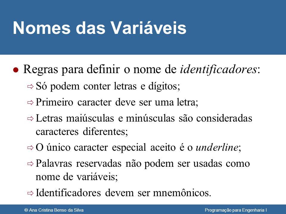 © Ana Cristina Benso da Silva Programação para Engenharia I Nomes das Variáveis l Regras para definir o nome de identificadores: Só podem conter letra