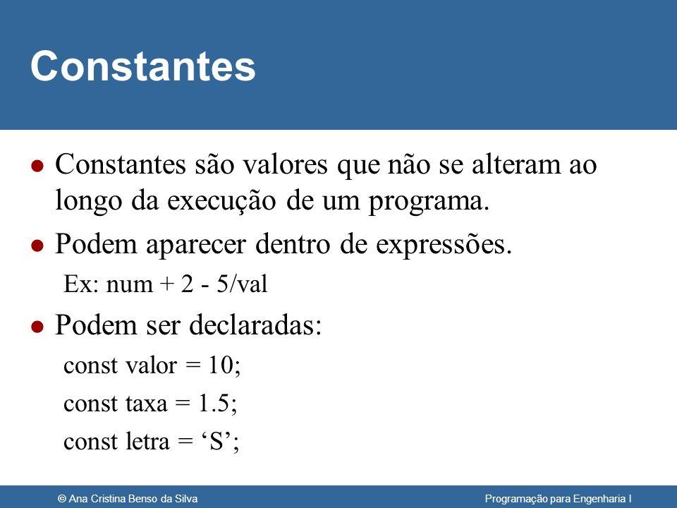 © Ana Cristina Benso da Silva Programação para Engenharia I Constantes l Constantes são valores que não se alteram ao longo da execução de um programa