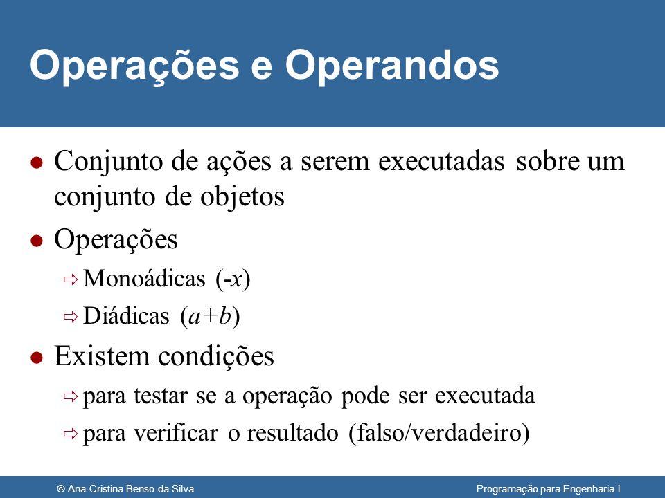 © Ana Cristina Benso da Silva Programação para Engenharia I Operações e Operandos l Conjunto de ações a serem executadas sobre um conjunto de objetos