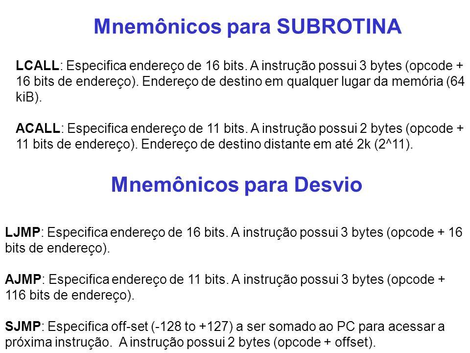 Mnemônicos para SUBROTINA LCALL: Especifica endereço de 16 bits. A instrução possui 3 bytes (opcode + 16 bits de endereço). Endereço de destino em qua